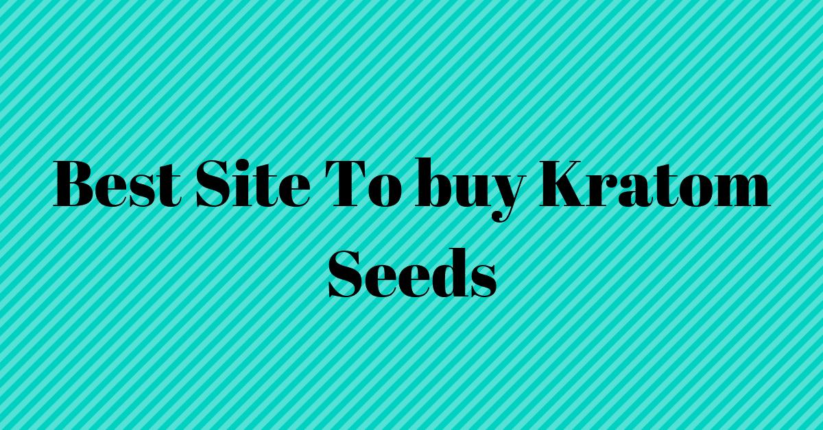 Best Site To buy Kratom Seeds