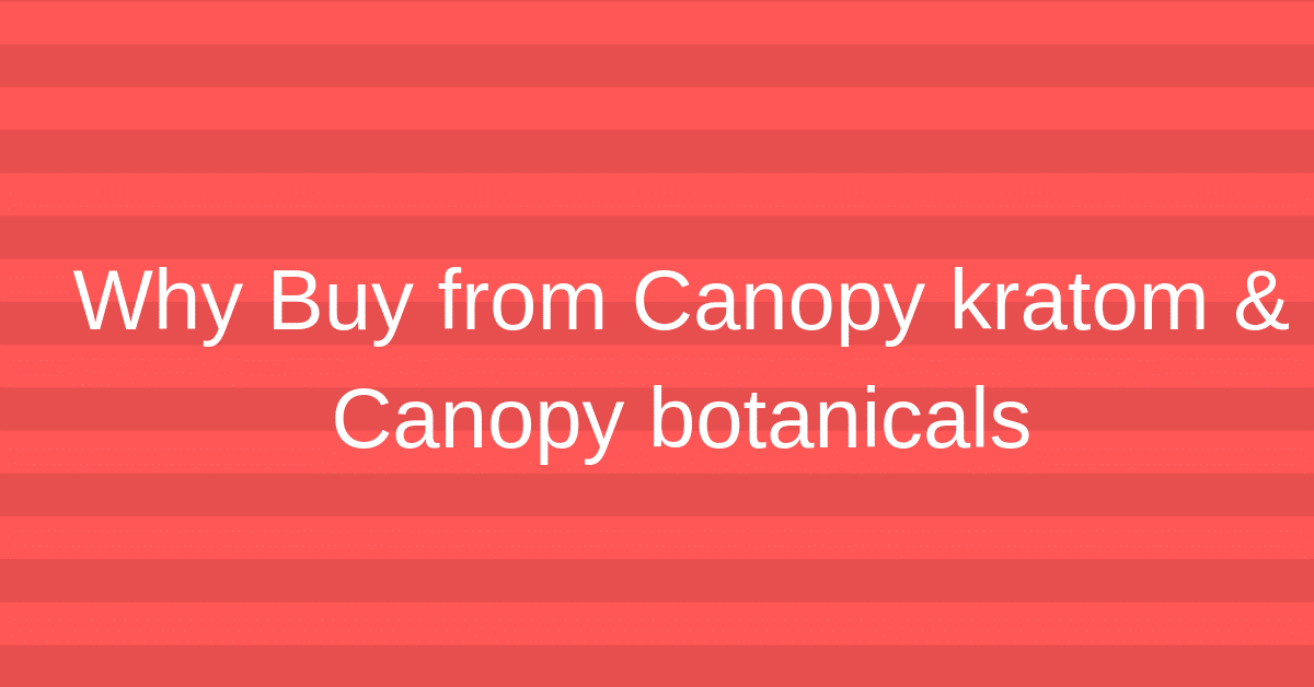 Canopy kratom and Canopy botanicals