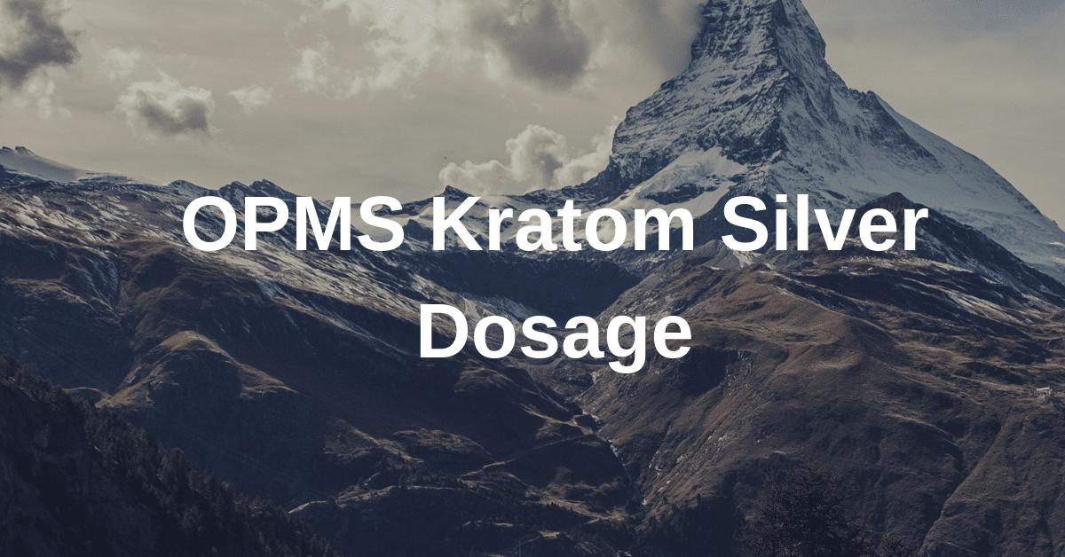 OPMS Kratom Silver Dosage
