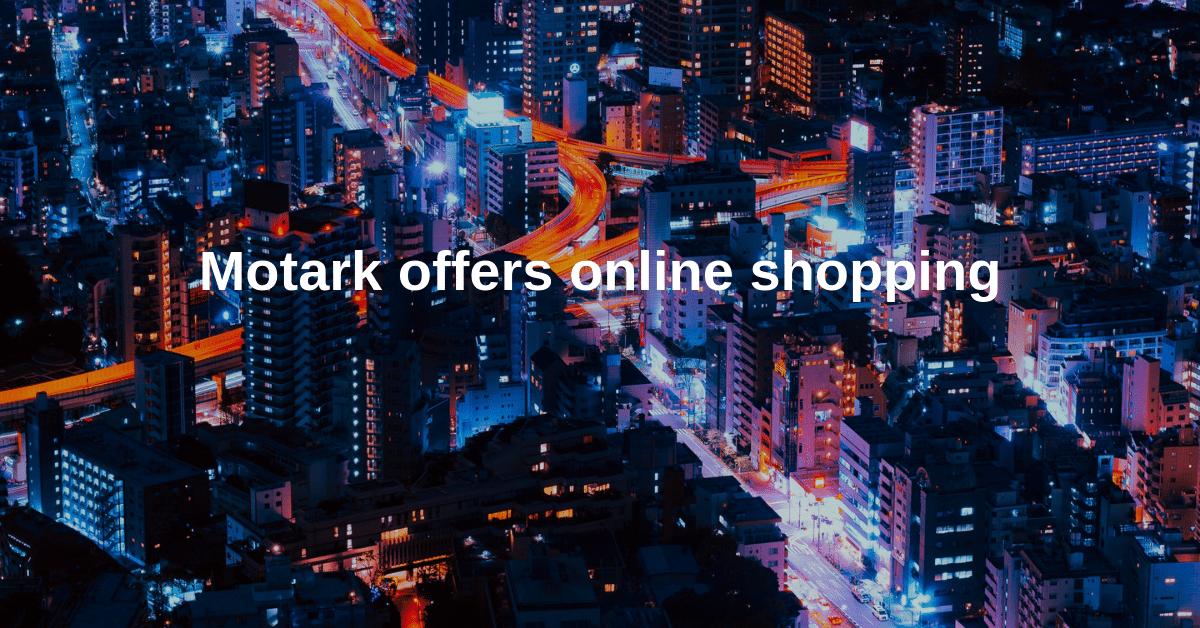 Motark offers online shopping
