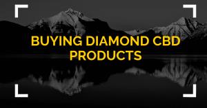 BUYING DIAMOND CBD PRODUCTS