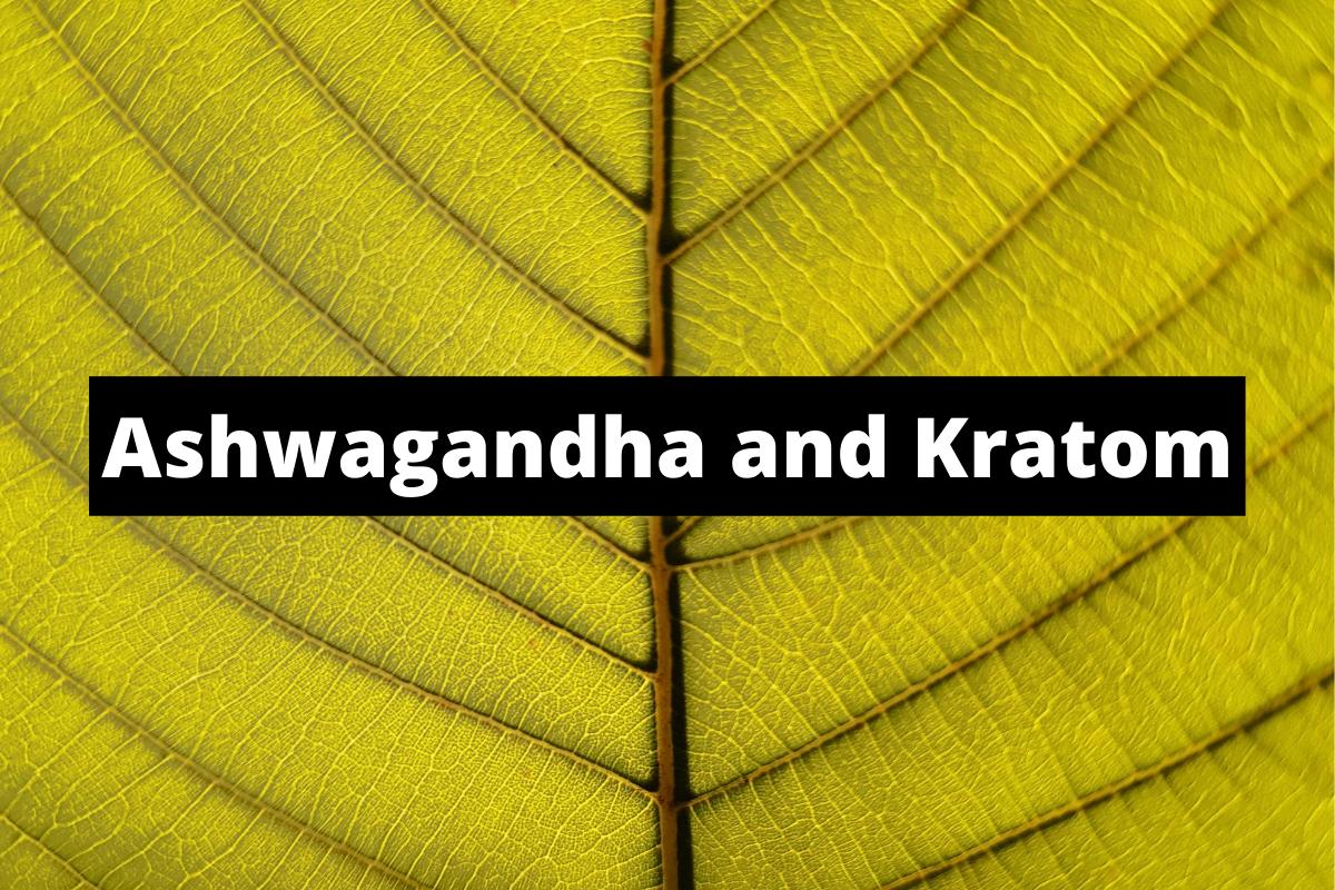 Ashwagandha and Kratom