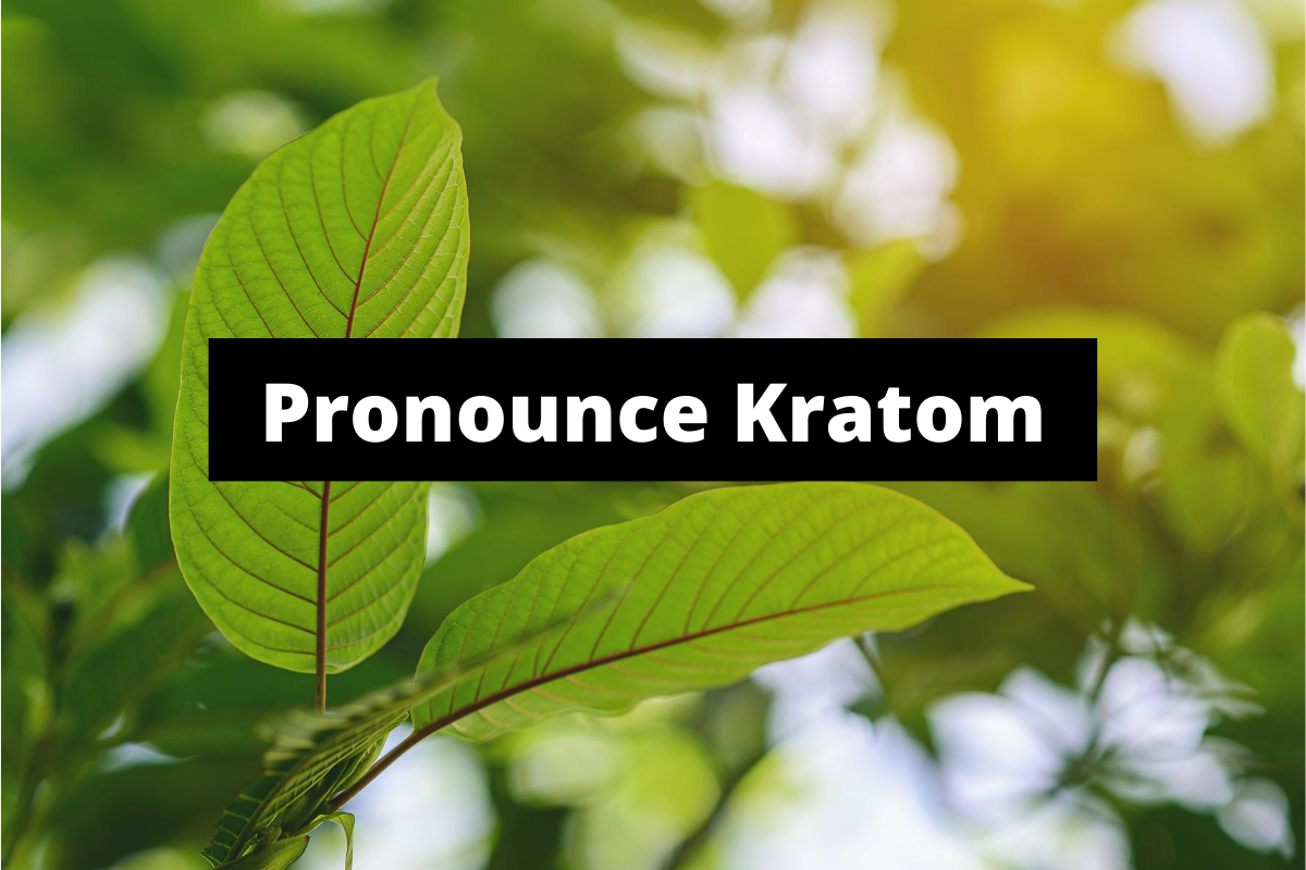 Pronounce Kratom